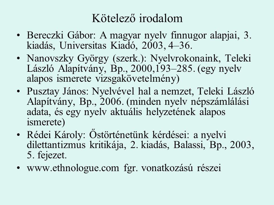 Kötelező irodalom Bereczki Gábor: A magyar nyelv finnugor alapjai, 3. kiadás, Universitas Kiadó, 2003, 4–36.