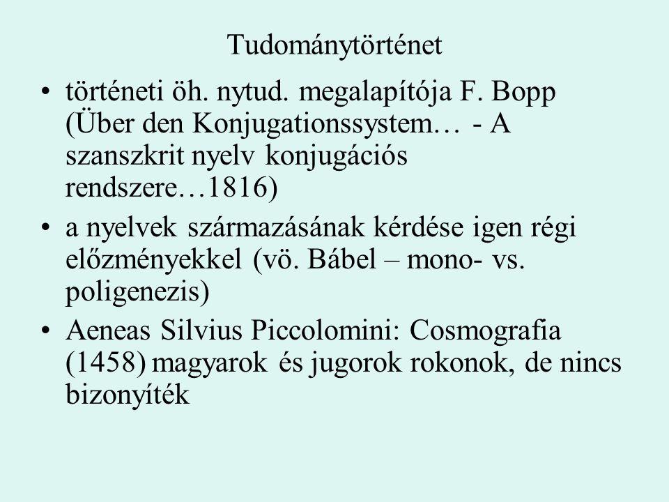 Tudománytörténet történeti öh. nytud. megalapítója F. Bopp (Über den Konjugationssystem… - A szanszkrit nyelv konjugációs rendszere…1816)