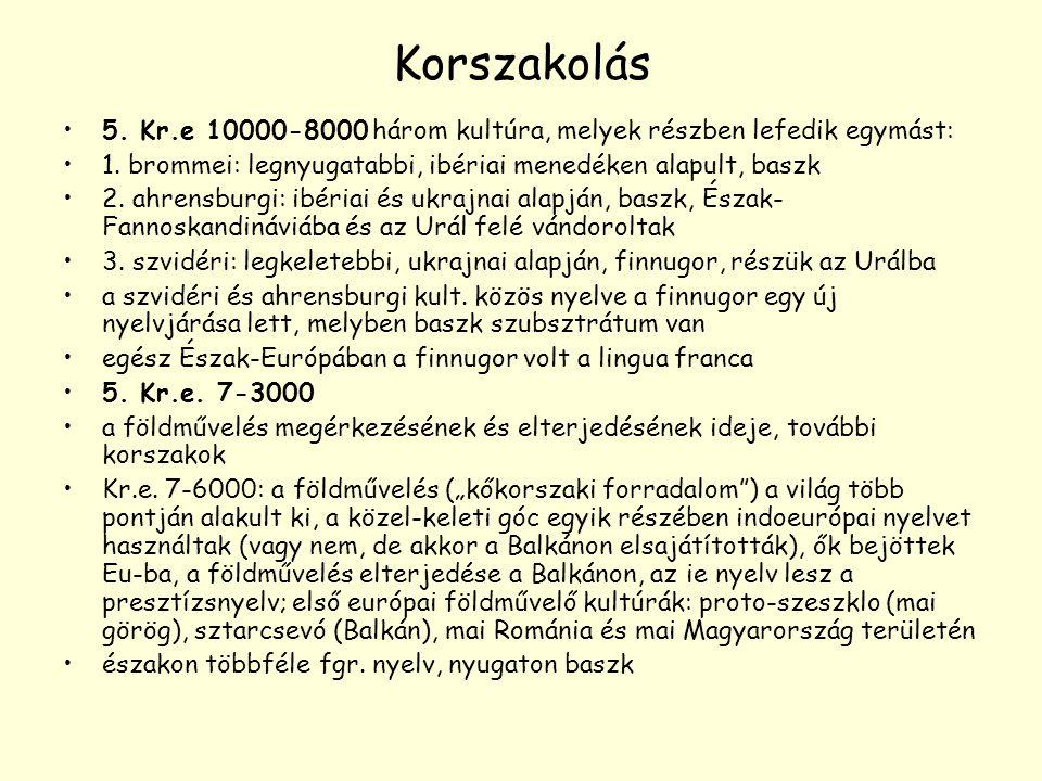 Korszakolás 5. Kr.e 10000-8000 három kultúra, melyek részben lefedik egymást: 1. brommei: legnyugatabbi, ibériai menedéken alapult, baszk.