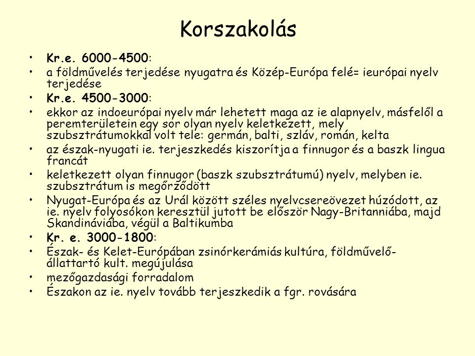 Korszakolás Kr.e. 6000-4500: a földművelés terjedése nyugatra és Közép-Európa felé= ieurópai nyelv terjedése.