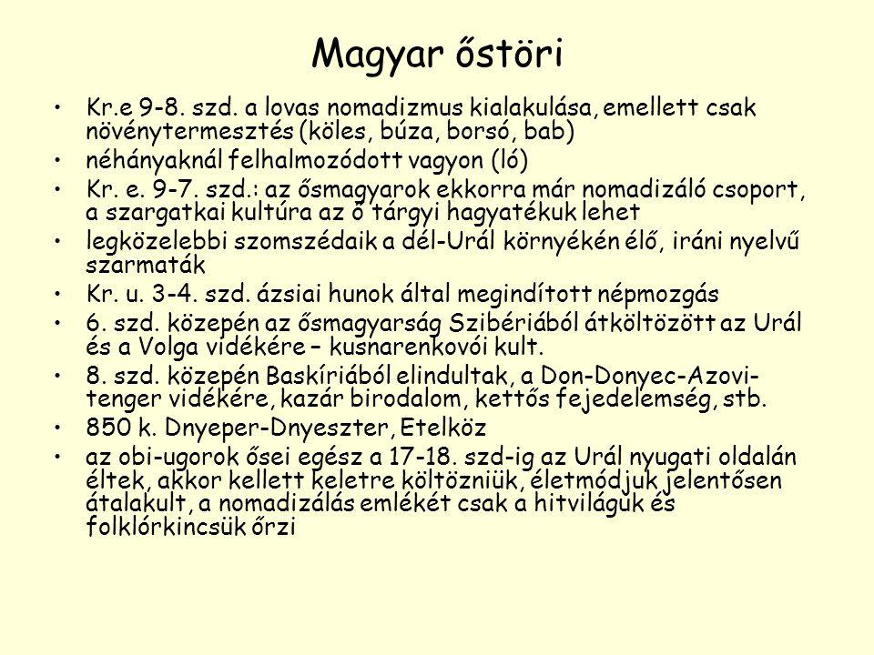 Magyar őstöri Kr.e 9-8. szd. a lovas nomadizmus kialakulása, emellett csak növénytermesztés (köles, búza, borsó, bab)