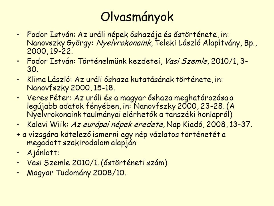 Olvasmányok Fodor István: Az uráli népek őshazája és őstörténete, in: Nanovszky György: Nyelvrokonaink, Teleki László Alapítvány, Bp., 2000, 19-22.