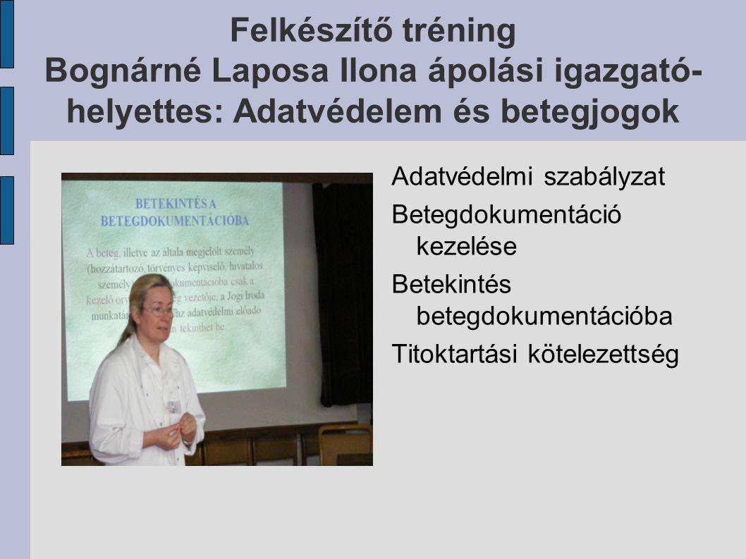 Felkészítő tréning Bognárné Laposa Ilona ápolási igazgató-helyettes: Adatvédelem és betegjogok
