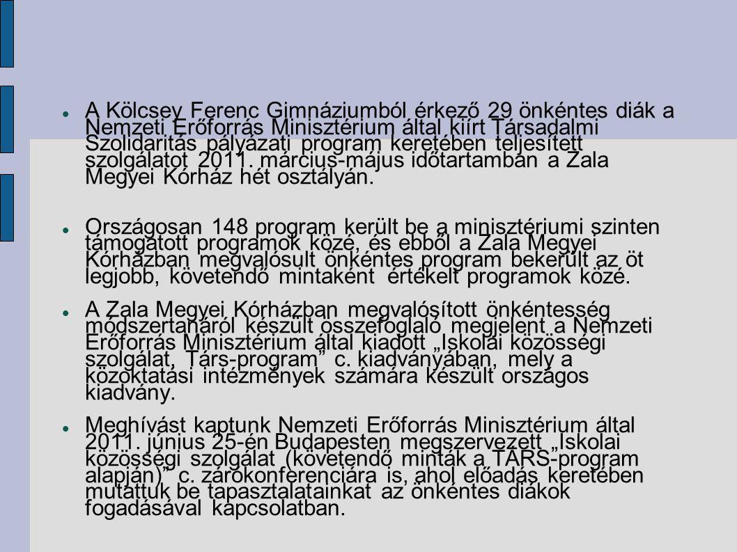 A Kölcsey Ferenc Gimnáziumból érkező 29 önkéntes diák a Nemzeti Erőforrás Minisztérium által kiírt Társadalmi Szolidaritás pályázati program keretében teljesített szolgálatot 2011. március-május időtartamban a Zala Megyei Kórház hét osztályán.