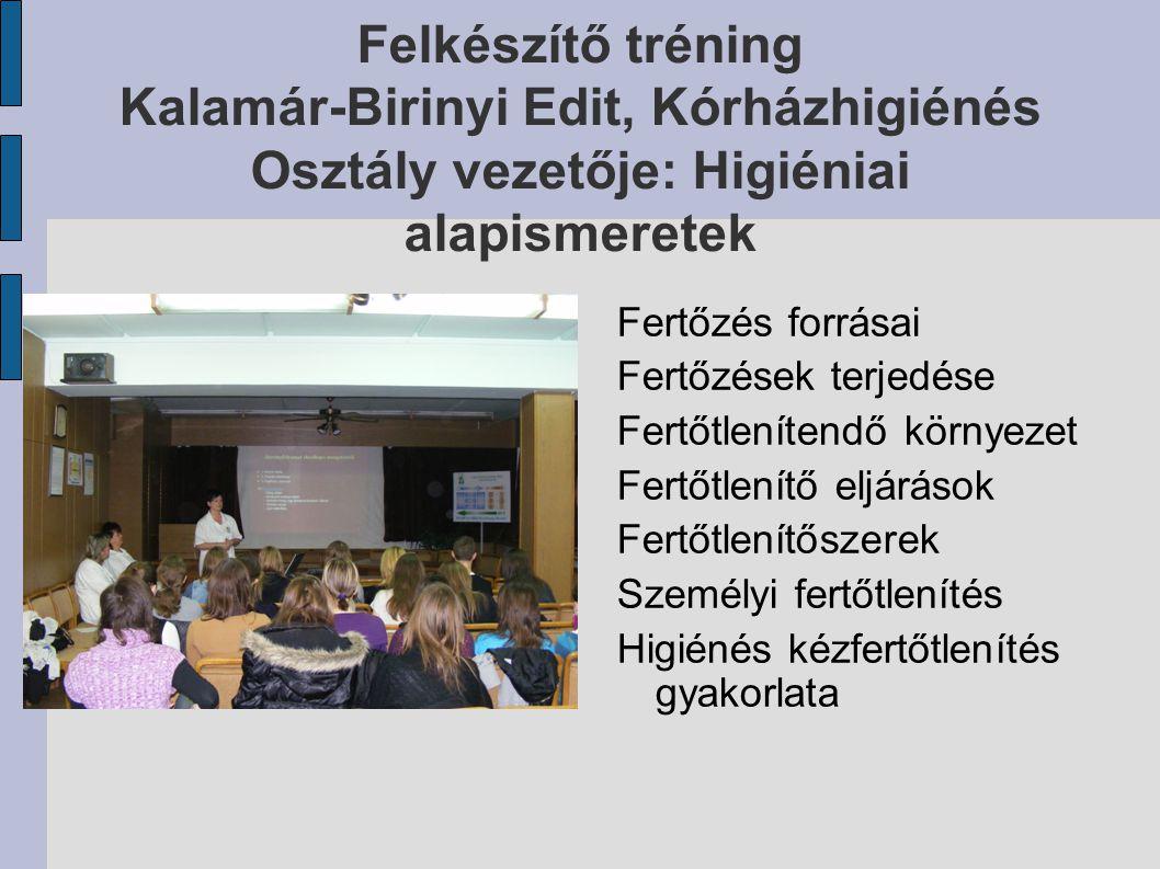 Felkészítő tréning Kalamár-Birinyi Edit, Kórházhigiénés Osztály vezetője: Higiéniai alapismeretek