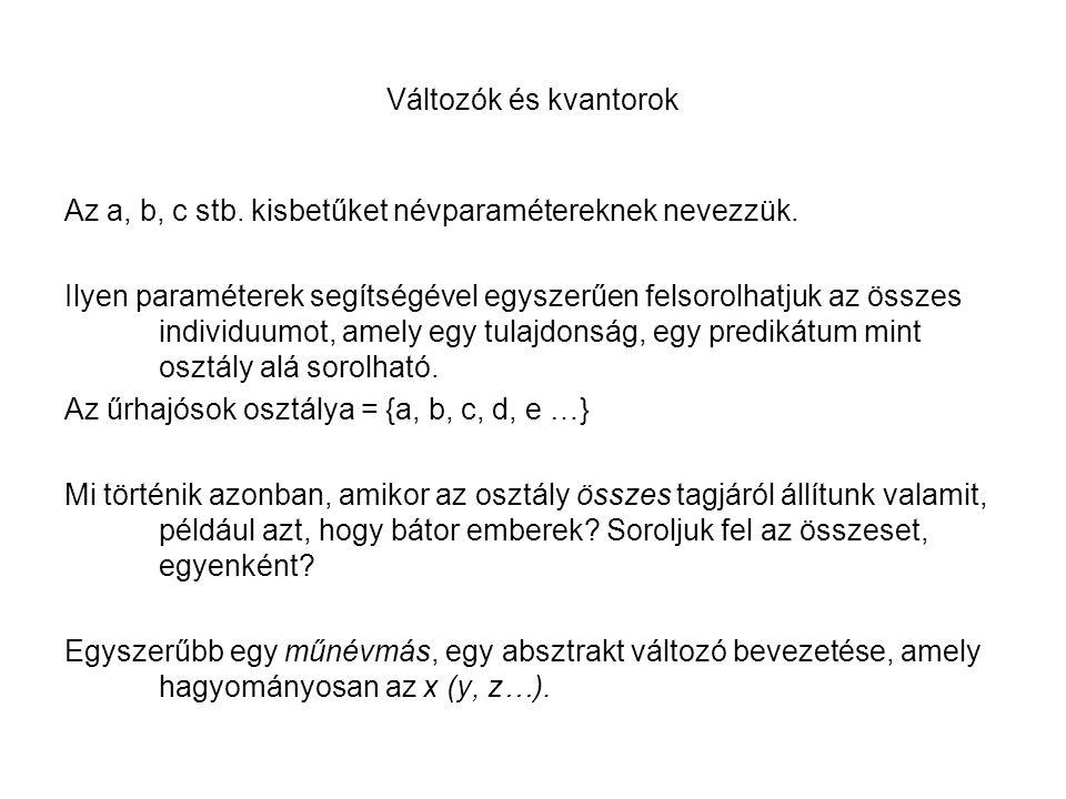 Változók és kvantorok Az a, b, c stb. kisbetűket névparamétereknek nevezzük.