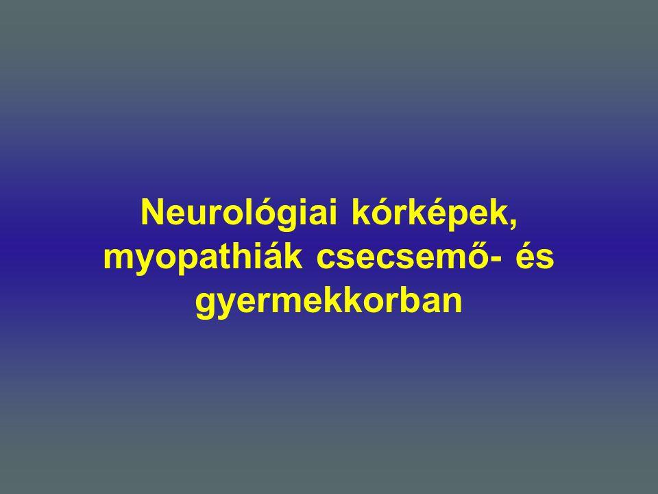 Neurológiai kórképek, myopathiák csecsemő- és gyermekkorban