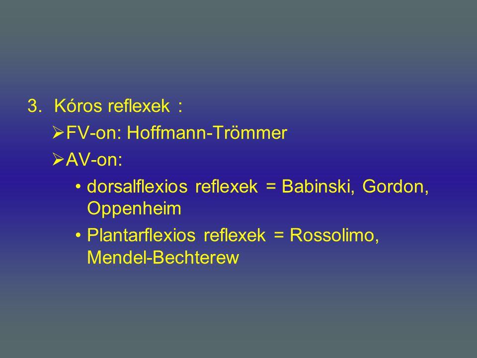 Kóros reflexek : FV-on: Hoffmann-Trömmer. AV-on: dorsalflexios reflexek = Babinski, Gordon, Oppenheim.