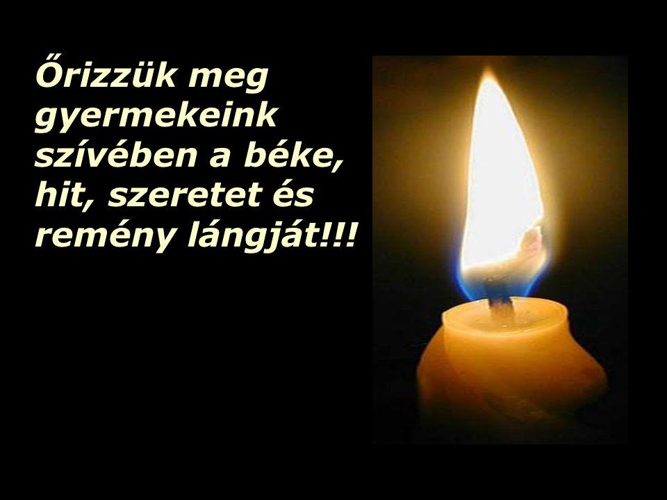 Őrizzük meg gyermekeink szívében a béke, hit, szeretet és remény lángját!!!