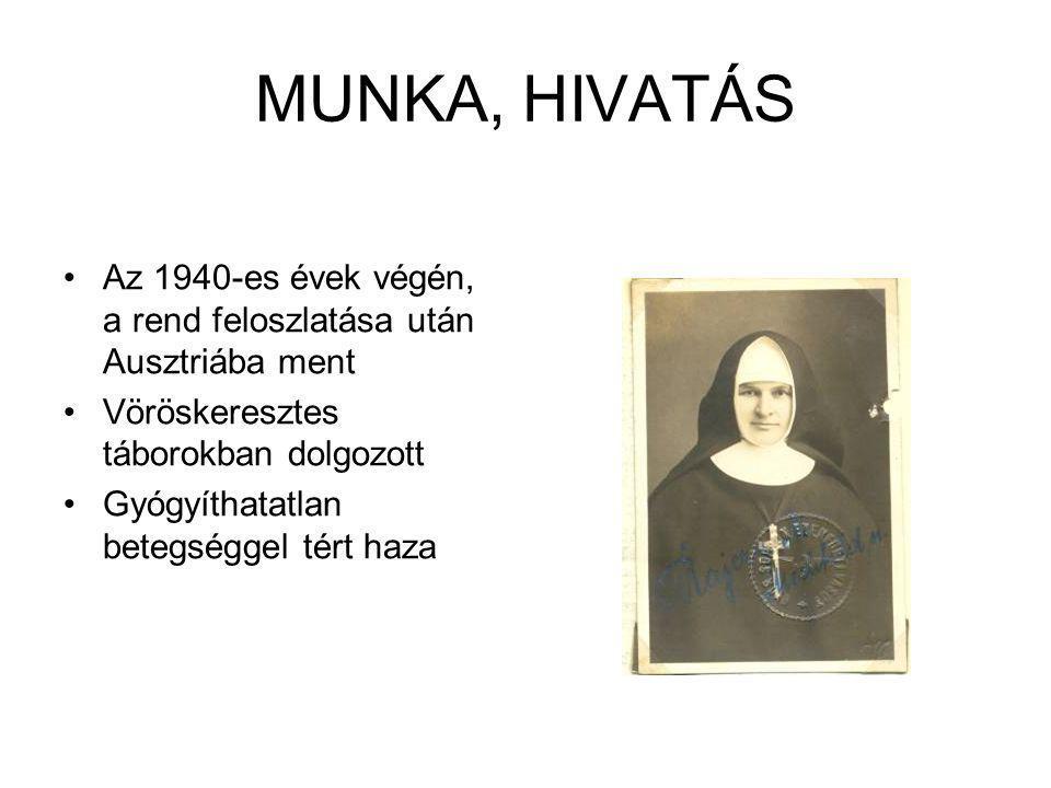 MUNKA, HIVATÁS Az 1940-es évek végén, a rend feloszlatása után Ausztriába ment. Vöröskeresztes táborokban dolgozott.