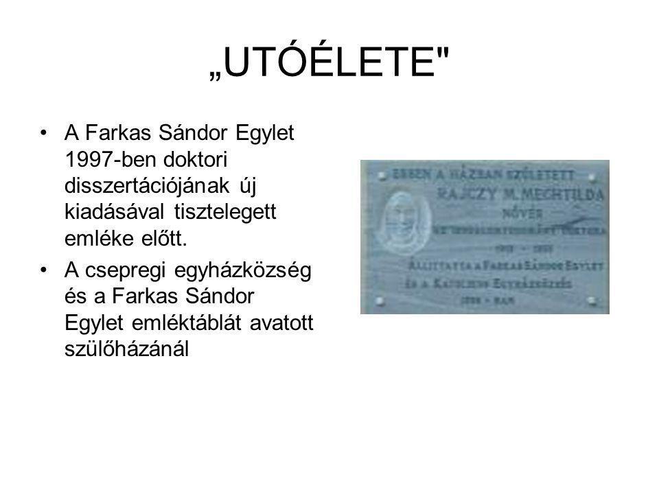 """""""UTÓÉLETE A Farkas Sándor Egylet 1997-ben doktori disszertációjának új kiadásával tisztelegett emléke előtt."""