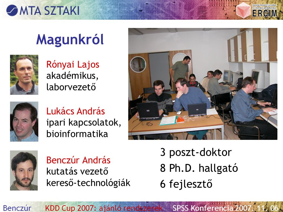 Magunkról 3 poszt-doktor 8 Ph.D. hallgató 6 fejlesztő