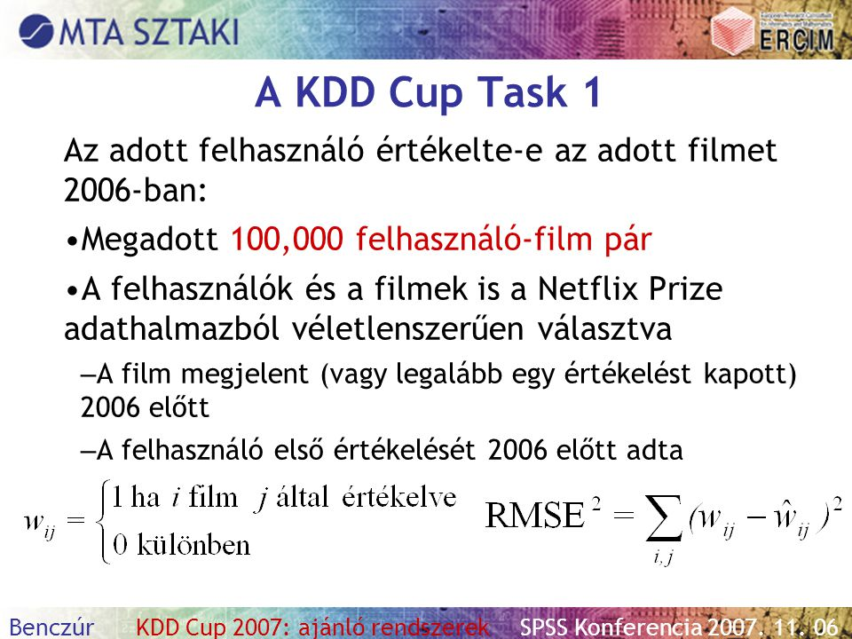 A KDD Cup Task 1 Az adott felhasználó értékelte-e az adott filmet 2006-ban: Megadott 100,000 felhasználó-film pár.