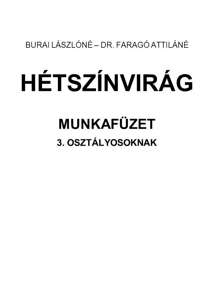 BURAI LÁSZLÓNÉ – DR. FARAGÓ ATTILÁNÉ HÉTSZÍNVIRÁG MUNKAFÜZET 3