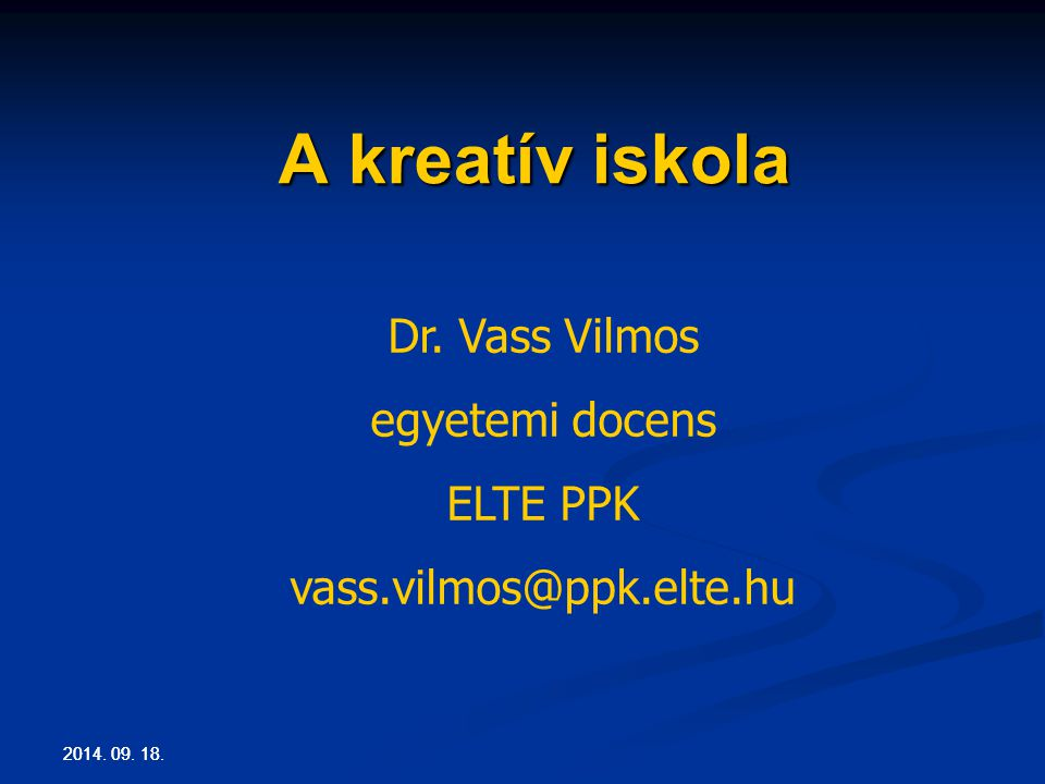 A kreatív iskola Dr. Vass Vilmos egyetemi docens ELTE PPK