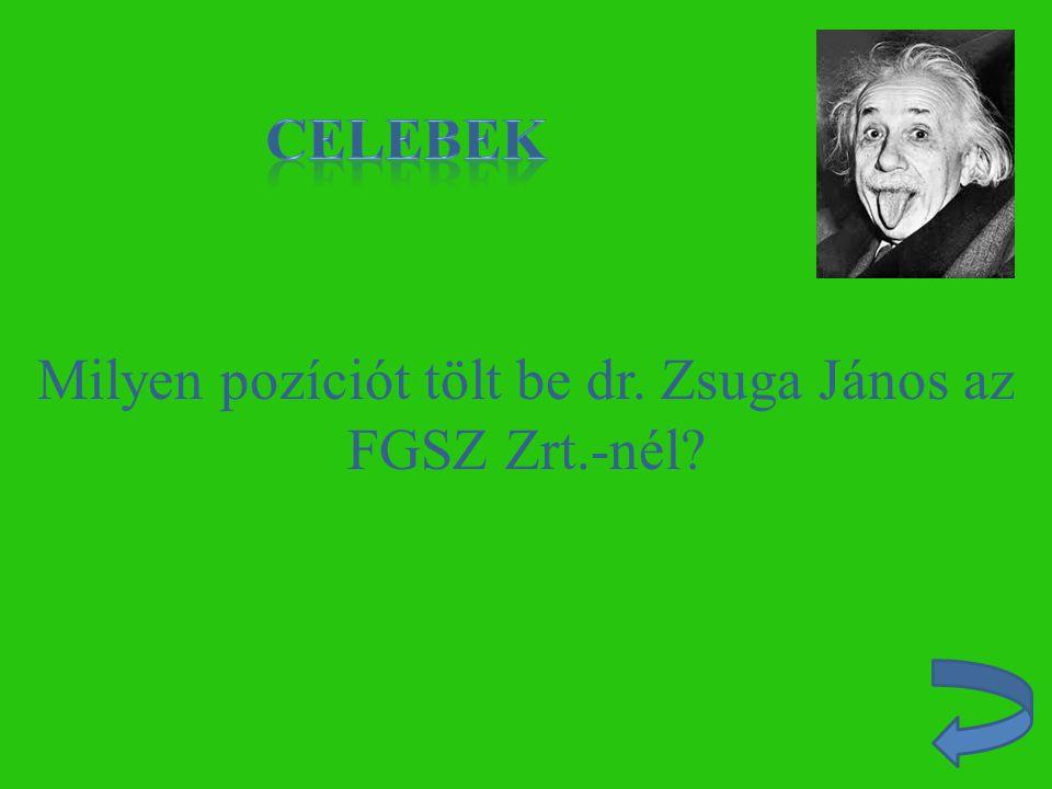 Milyen pozíciót tölt be dr. Zsuga János az FGSZ Zrt.-nél