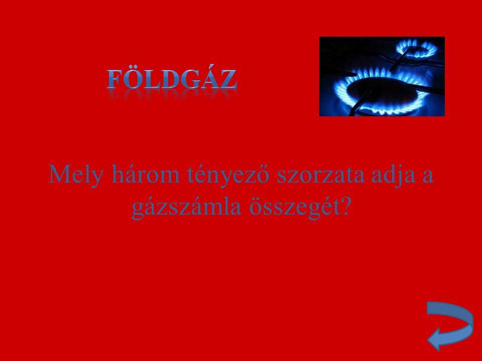 Mely három tényező szorzata adja a gázszámla összegét