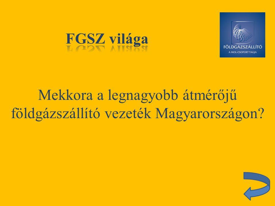 Mekkora a legnagyobb átmérőjű földgázszállító vezeték Magyarországon