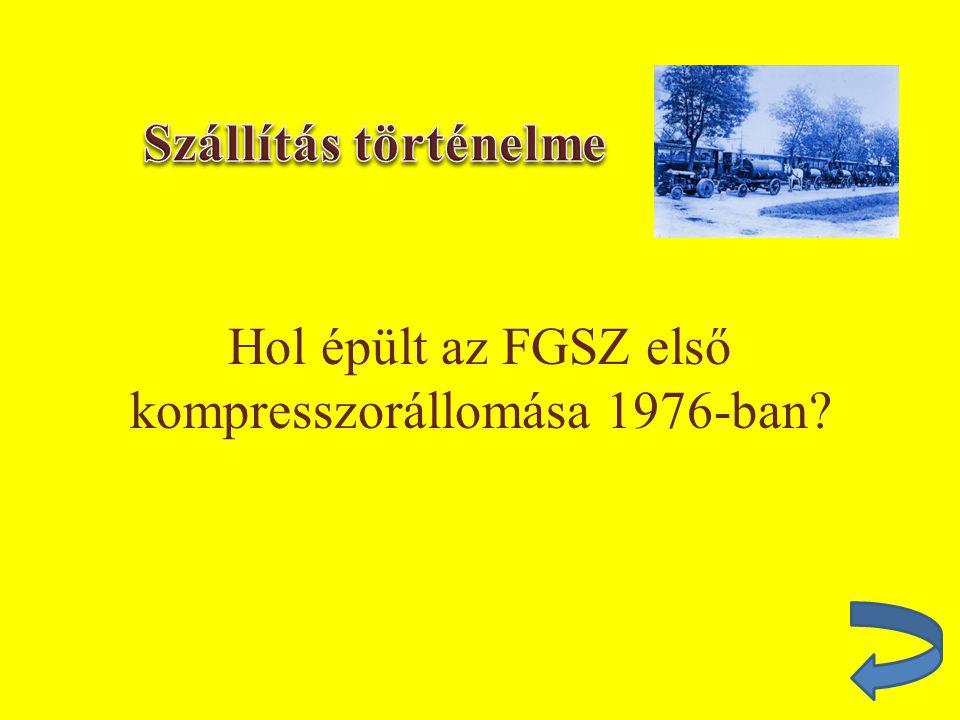 Hol épült az FGSZ első kompresszorállomása 1976-ban
