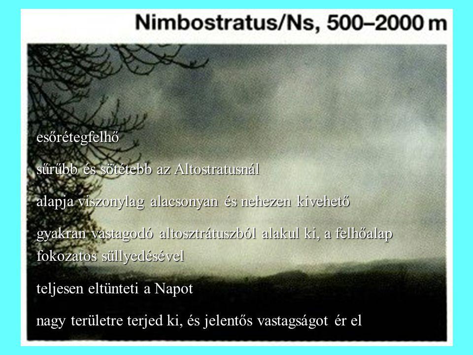 esőrétegfelhő sűrűbb és sötétebb az Altostratusnál. alapja viszonylag alacsonyan és nehezen kivehető.