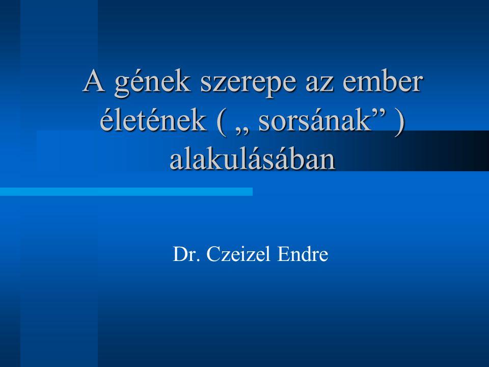 """A gének szerepe az ember életének ( """" sorsának ) alakulásában"""