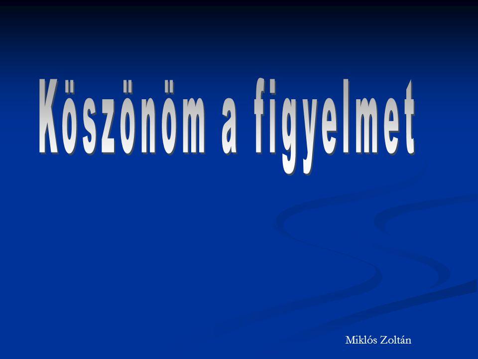 Köszönöm a figyelmet Miklós Zoltán