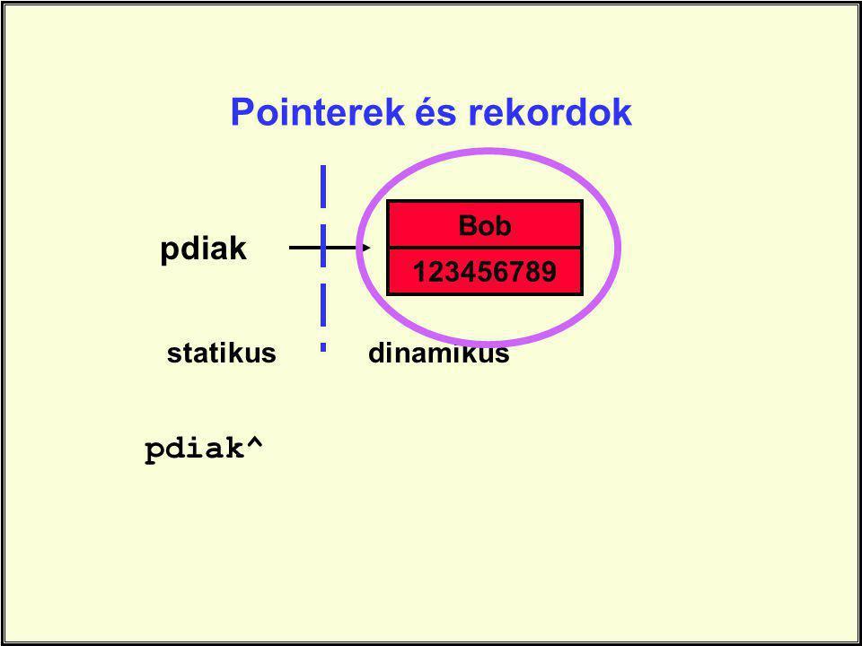 Pointerek és rekordok Bob pdiak 123456789 statikus dinamikus pdiak^