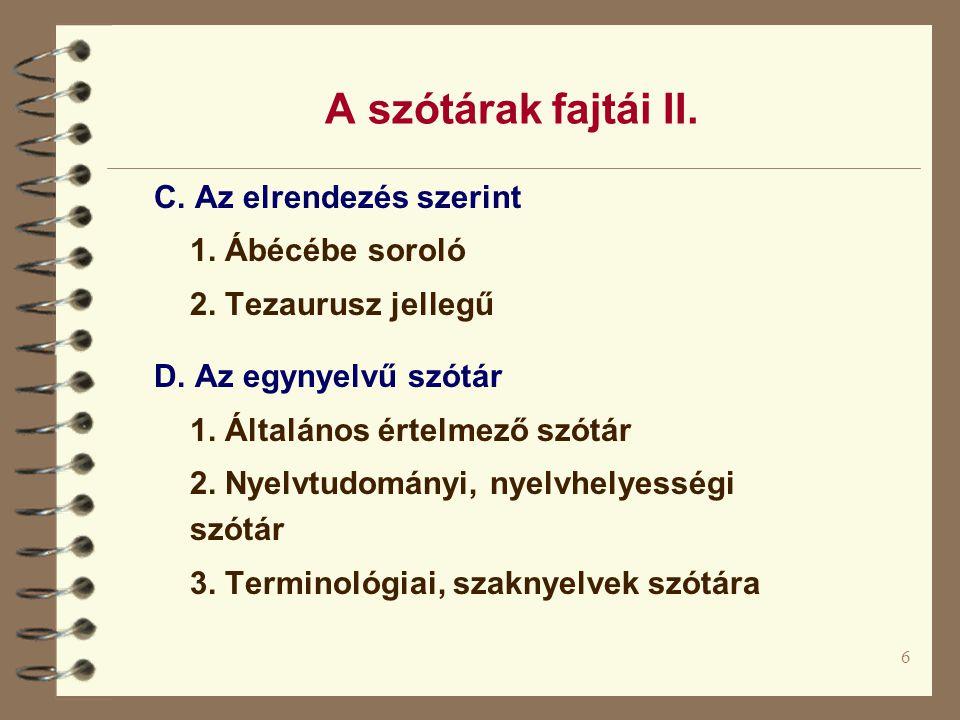A szótárak fajtái II. C. Az elrendezés szerint 1. Ábécébe soroló