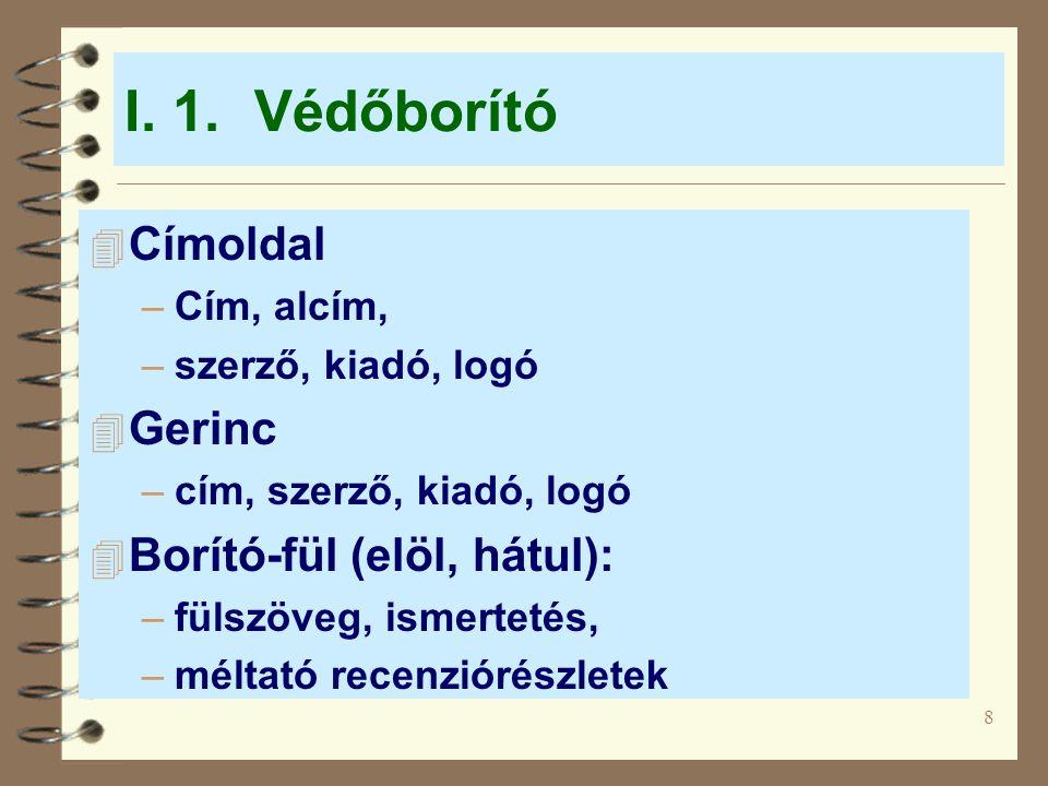 I. 1. Védőborító Címoldal Gerinc Borító-fül (elöl, hátul): Cím, alcím,