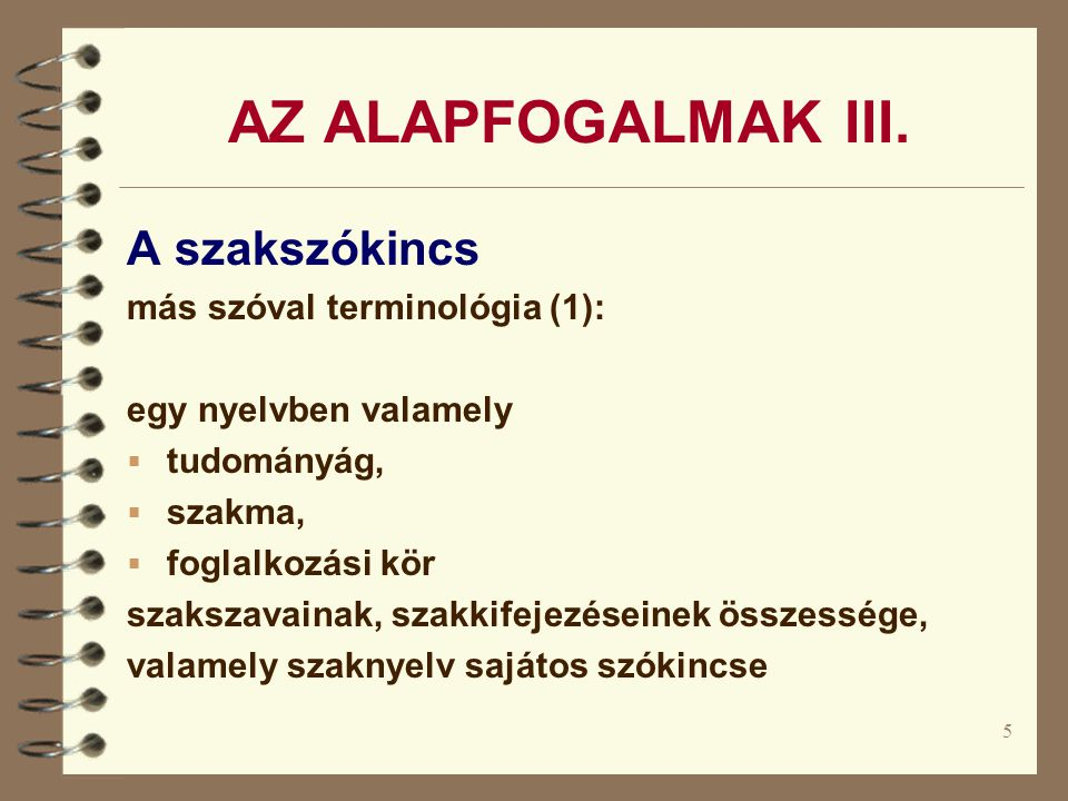 AZ ALAPFOGALMAK III. A szakszókincs más szóval terminológia (1):