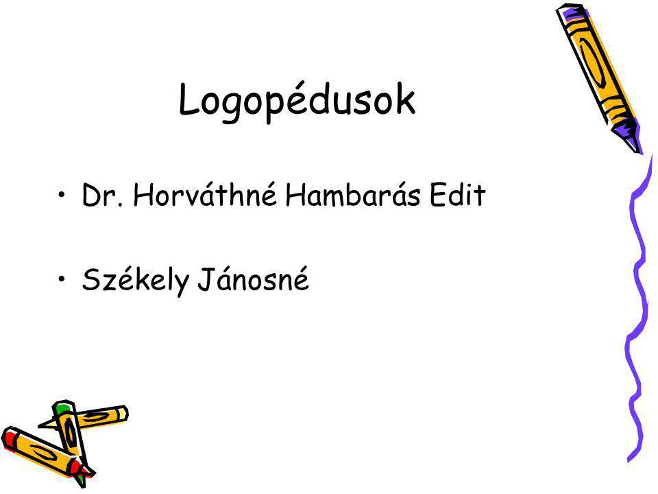 Logopédusok Dr. Horváthné Hambarás Edit Székely Jánosné