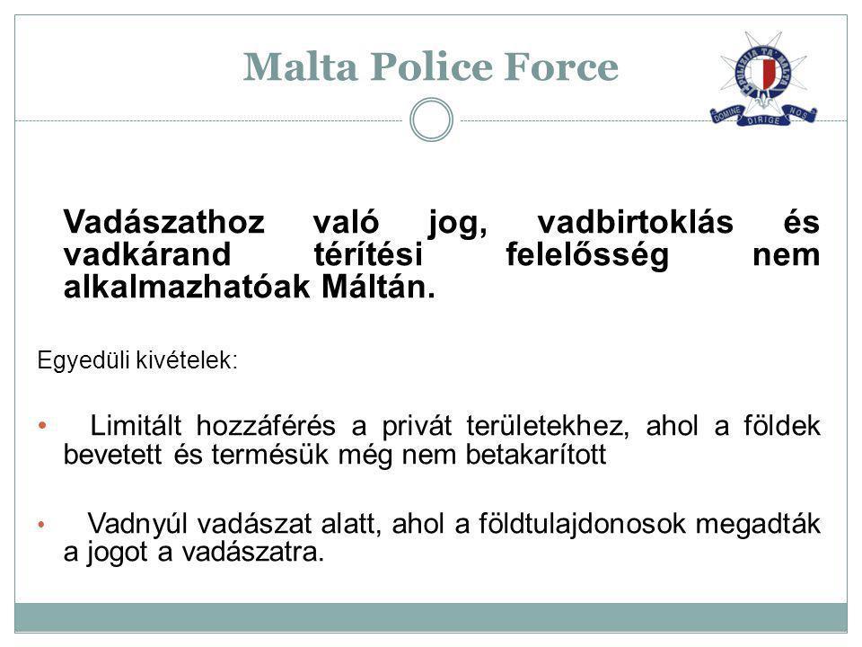 Malta Police Force Vadászathoz való jog, vadbirtoklás és vadkárand térítési felelősség nem alkalmazhatóak Máltán.