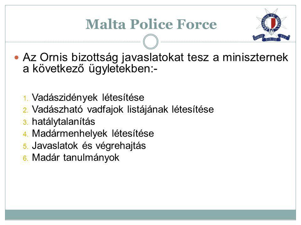 Malta Police Force Az Ornis bizottság javaslatokat tesz a miniszternek a következő ügyletekben:- Vadászidények létesítése.