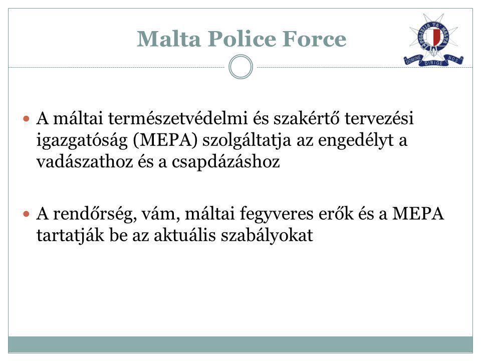 Malta Police Force A máltai természetvédelmi és szakértő tervezési igazgatóság (MEPA) szolgáltatja az engedélyt a vadászathoz és a csapdázáshoz.