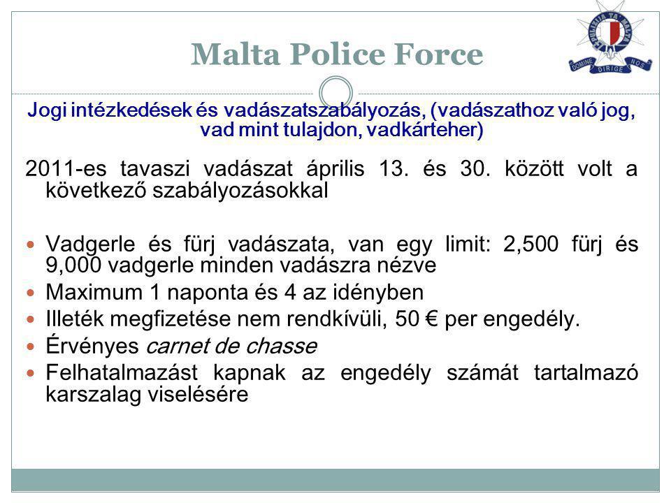 Malta Police Force Jogi intézkedések és vadászatszabályozás, (vadászathoz való jog, vad mint tulajdon, vadkárteher)
