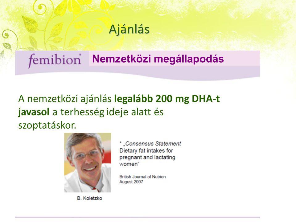 Ajánlás A nemzetközi ajánlás legalább 200 mg DHA-t