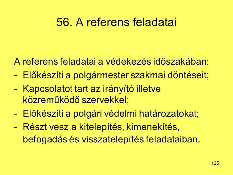 56. A referens feladatai A referens feladatai a védekezés időszakában:
