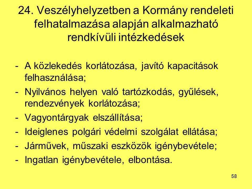 24. Veszélyhelyzetben a Kormány rendeleti felhatalmazása alapján alkalmazható rendkívüli intézkedések