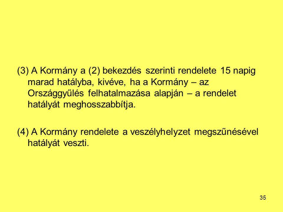 (3) A Kormány a (2) bekezdés szerinti rendelete 15 napig marad hatályba, kivéve, ha a Kormány – az Országgyűlés felhatalmazása alapján – a rendelet hatályát meghosszabbítja.
