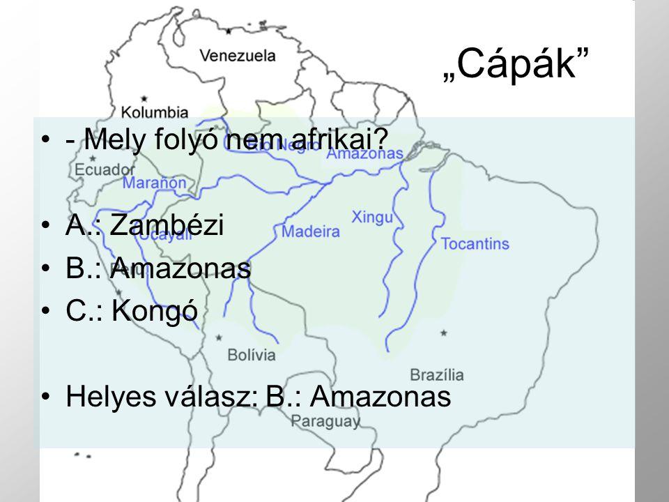"""""""Cápák - Mely folyó nem afrikai A.: Zambézi B.: Amazonas C.: Kongó"""