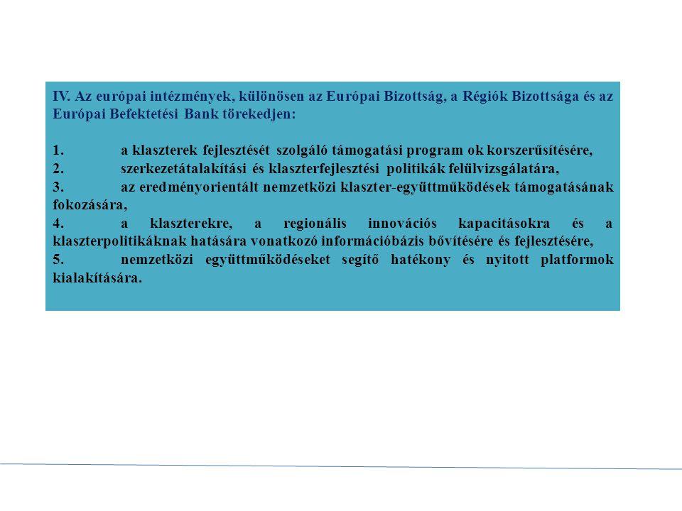 IV. Az európai intézmények, különösen az Európai Bizottság, a Régiók Bizottsága és az Európai Befektetési Bank törekedjen: