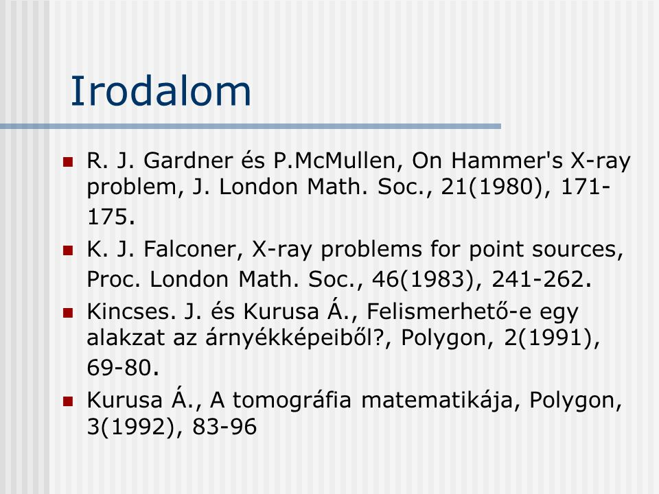 Irodalom R. J. Gardner és P.McMullen, On Hammer s X-ray problem, J. London Math. Soc., 21(1980), 171-175.