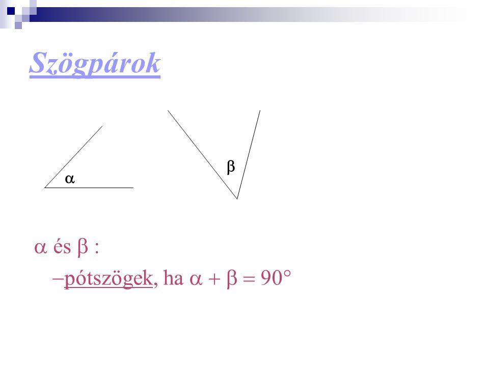 Szögpárok b a a és b : -pótszögek, ha a + b = 90°