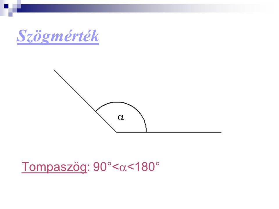 Szögmérték a Tompaszög: 90°<a<180°