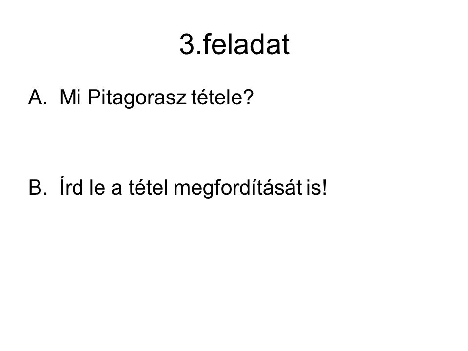 3.feladat Mi Pitagorasz tétele Írd le a tétel megfordítását is!
