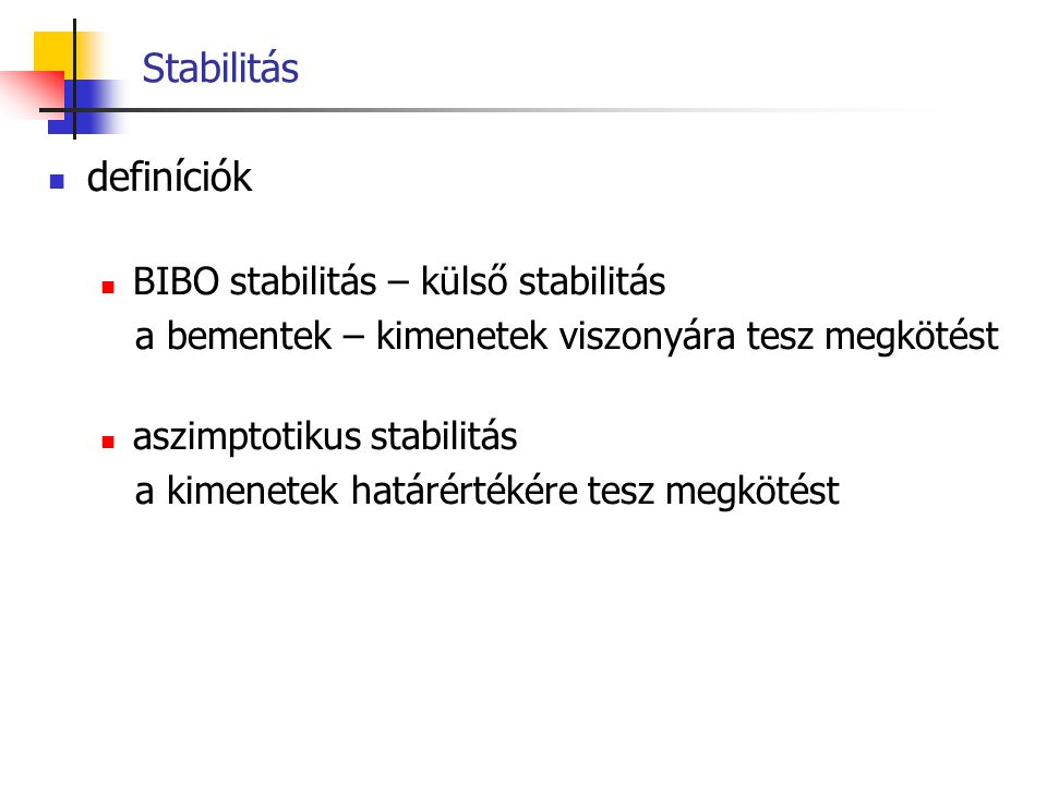 Stabilitás definíciók BIBO stabilitás – külső stabilitás