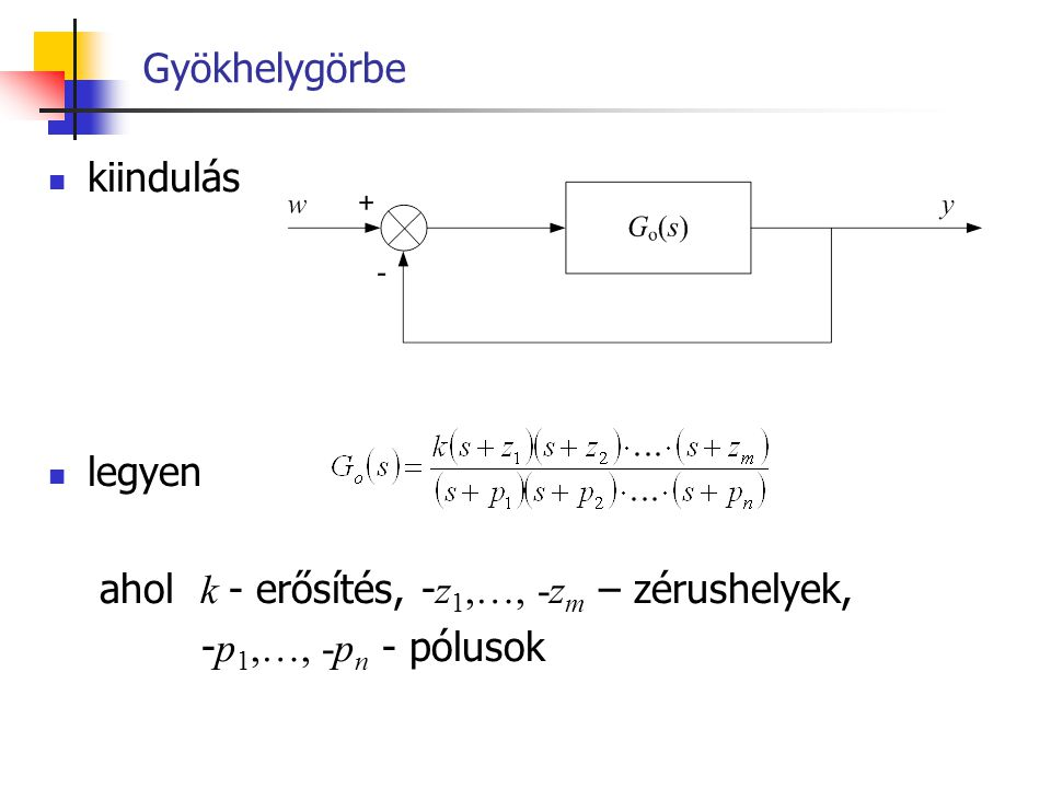 Gyökhelygörbe kiindulás legyen ahol k - erősítés, -z1,…, -zm – zérushelyek, -p1,…, -pn - pólusok