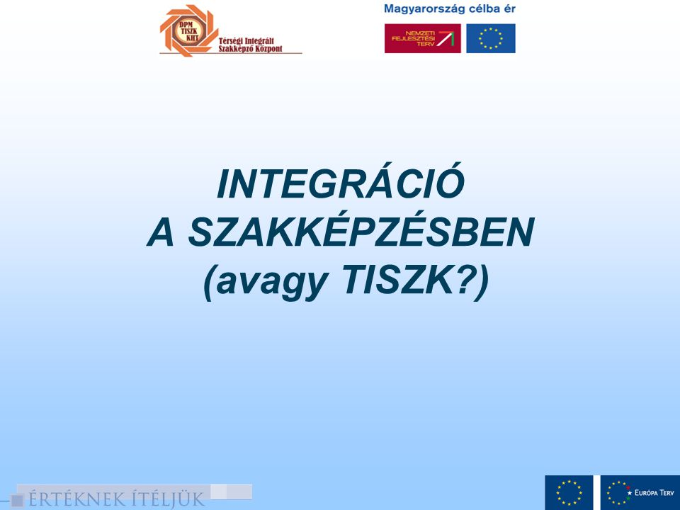 INTEGRÁCIÓ A SZAKKÉPZÉSBEN (avagy TISZK )