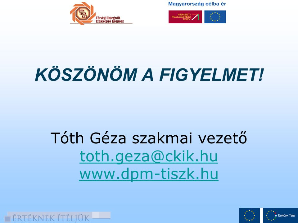 KÖSZÖNÖM A FIGYELMET. Tóth Géza szakmai vezető toth. geza@ckik. hu www