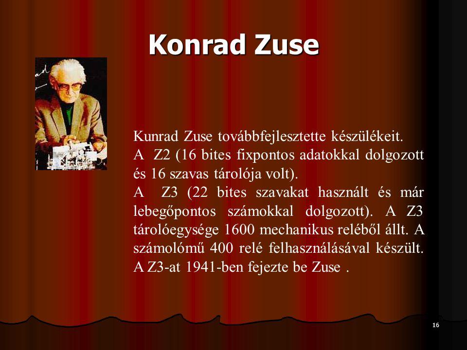 Konrad Zuse Kunrad Zuse továbbfejlesztette készülékeit.